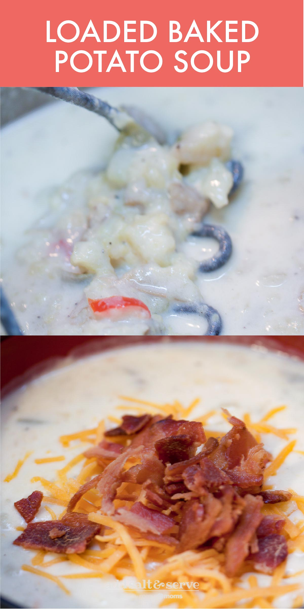 Composite image: Top photo is a potato masher in a bowl of baked potato soup. Bottom image is baked potato soup topped with shredded cheddar cheese and chopped bacon. Text: Loaded Baked Potato Soup - Add Salt & Serve logo