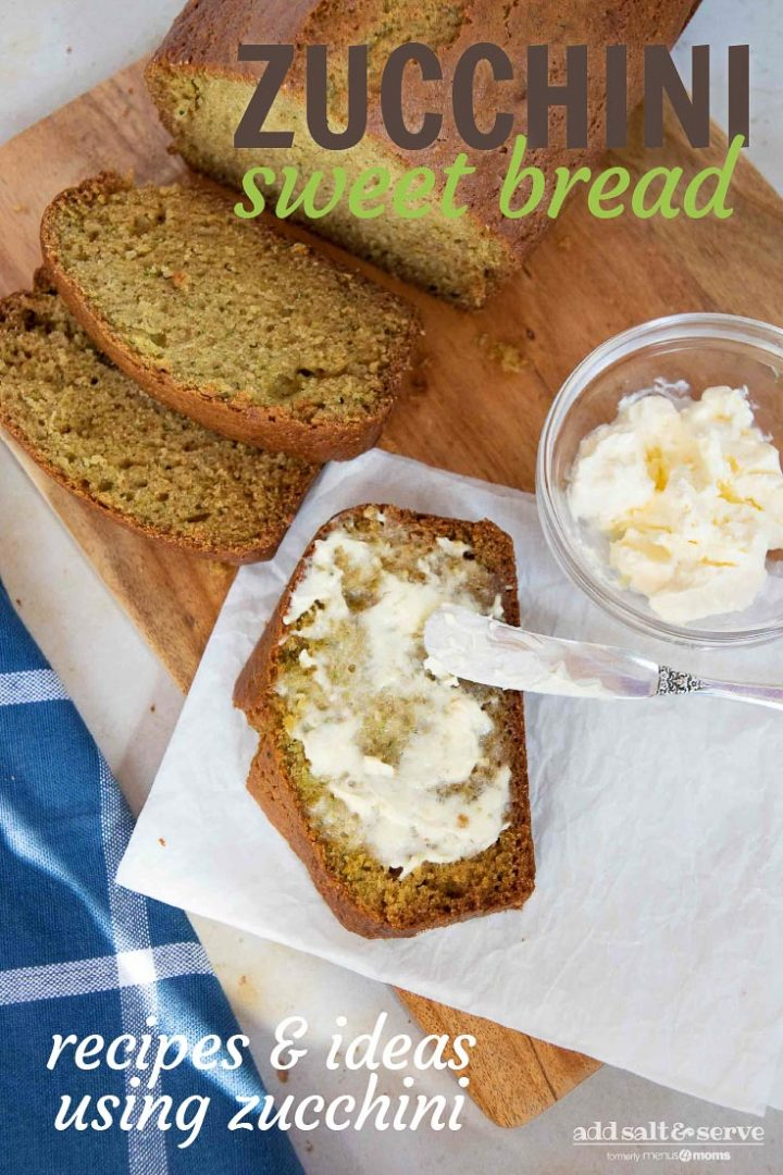 Sliced and buttered zucchini bread next to the rest of the loaf and a bowl of butter with text Zucchini Sweet Bread - Add Salt & Serve