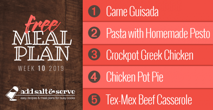 Meal Plan for Week 10 2019: Carne Guisada, Pasta with Homemade Pesto, Crockpot Greek Chicken, Chicken Pot Pie, Tex-Mex Beef Casserole