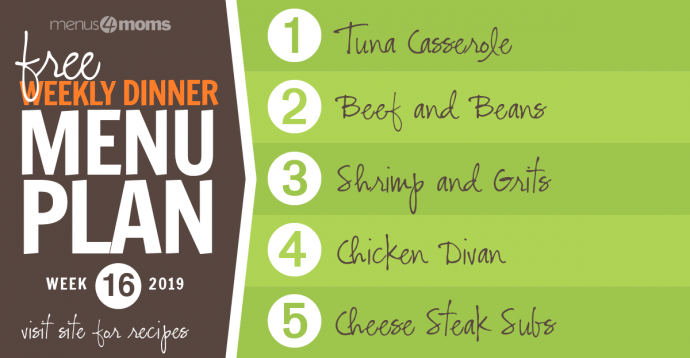 Free weekly dinner menu plan week 16, 2019, visit site for recipes: 1- Tuna Casserole 2- Beef and Beans 3- Shrimp and Grits 4- Chicken Divan 5-Cheese Steak Subs Menus4Moms