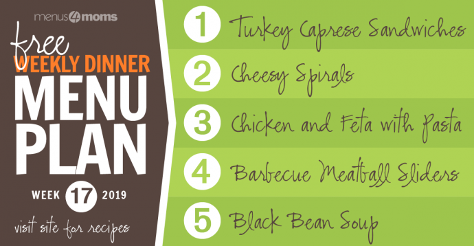 Free Weekly Dinner Menu Plan Week 17,2019: 1-Turkey Caprese Sandwiches, 2-Cheesy Spirals, 3-Chicken and Feta with Bow Tie Pasta, 4-Barbecue Meatball Sliders, 5-Black Bean Soup Menus4Moms Visit site for recipes