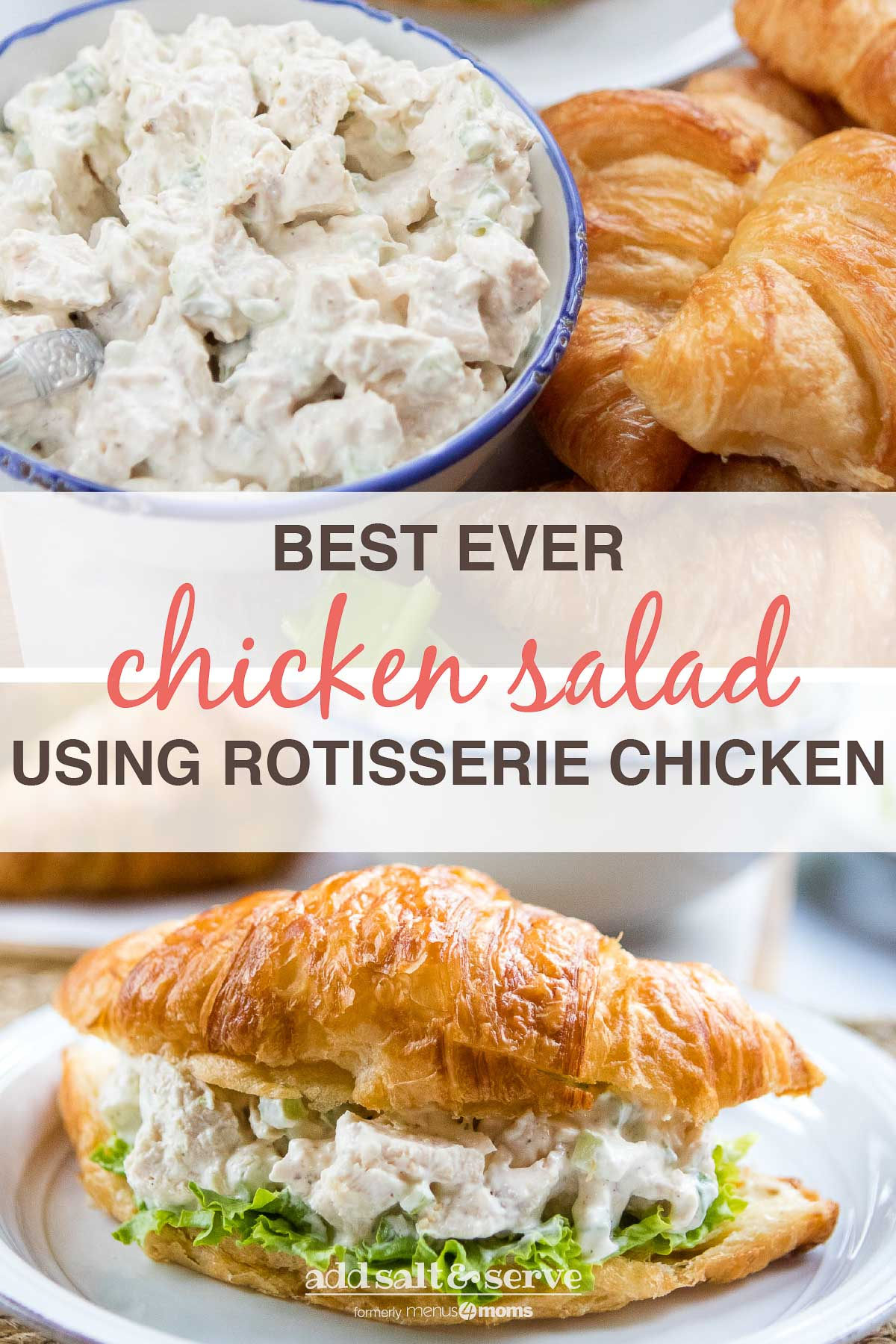 Composite image: top photo is a bowl of chicken salad next to croissants and celery. Bottom photo is chicken salad and lettuce on a croissant, all on a white plate. Text is Best Ever Chicken Salad Using Rotisserie Chicken - Add Salt & Serve logo