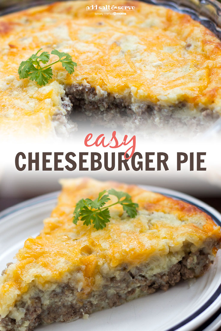 Composite image: Top photo is Easy Cheeseburger pie in a pie plate with a slice cut out. Bottom photo is a slice of cheeseburger pie on a plate with a sprig of parsley. Text is Easy Cheeseburger Pie - Add Salt & Serve logo