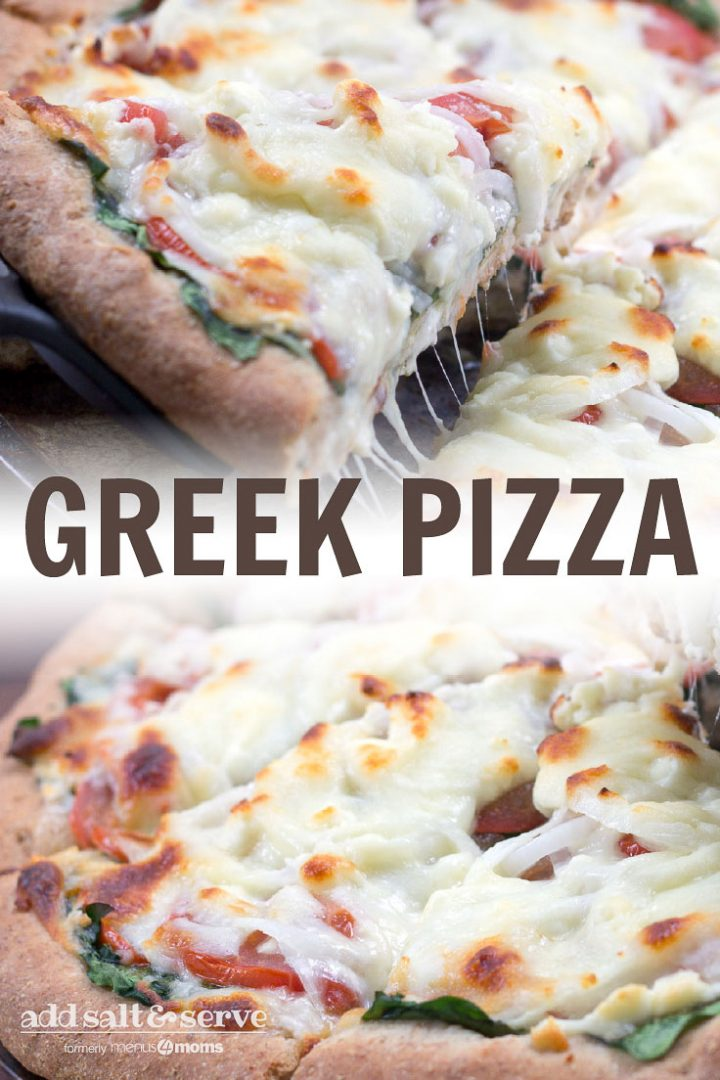 Top photo is Greek Pizza with a slice being removed. Bottom photo is a Greek Pizza. Text Greek Pizza Add Salt & Serve formerly Menus4Moms