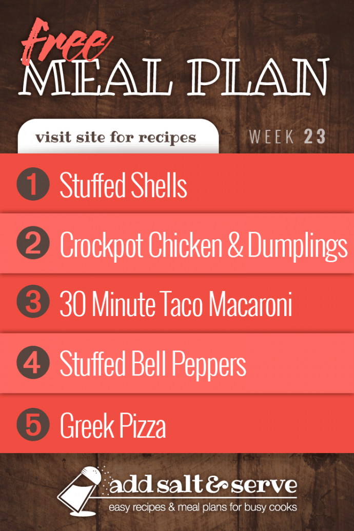 Add Salt & Serve Free Weekly Dinner Menu Plan: Visit site for recipes; Week 23, 2019: 1-Stuffed Shells, 2-Crockpot Chicken and Dumplings, 3-Taco Macaroni, 4-Stuffed Bell Peppers, 5-Greek Pizza