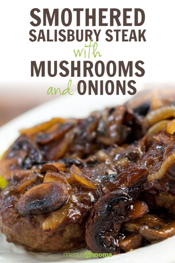 Hamburger patty covered with sliced mushrooms and onions and gravy on a white plate; text Smothered Salisbury Steak with Mushrooms and Onions Menus4Moms