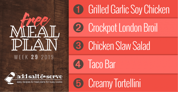 Meal Plan for Week 29 2019: Grilled Chicken, Crockpot London Broil, Chicken Slaw Salad, Taco Bar, Creamy Tortellini