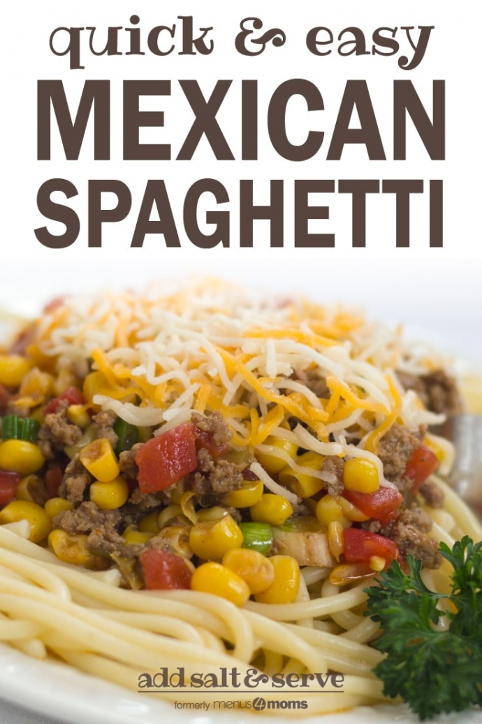 White plate with spaghetti noodles topped with ground beef, corn, tomatoes, sliced green onions, and shredded Mexican Blend cheese. There is fork sticking out of the food; text quick & easy mexican spaghetti add salt & serve formerly menus4moms