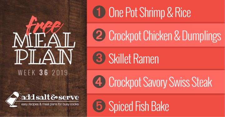 Free Meal Plan Week 36 2019: Savory One-Pot Shrimp & Rice, Easy Crockpot Chicken & Dumplings, Skillet Ramen, Crockpot Savory Swiss Steak, Spiced Fish Bake