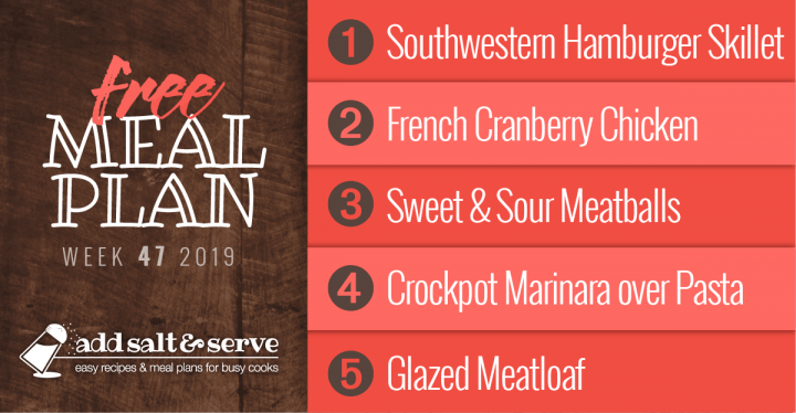 Free Meal Plan for Week 47 2019: Southwestern Hamburger Skillet, French Cranberry Chicken, Sweet and Sour Meatballs, Crockpot Marinara over Pasta, Glazed Meatloaf