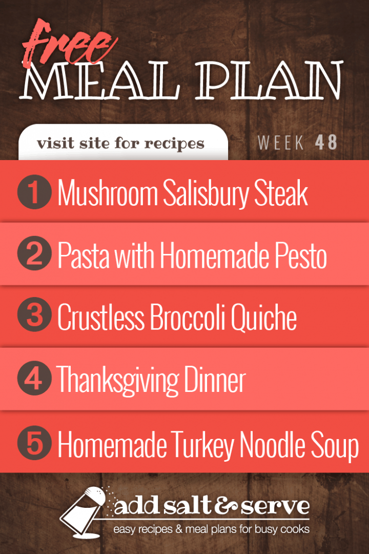 Free Meal Plan for Week 48 2019: Mushroom Salisbury Steak, Pasta with Homemade Pesto, Crustless Broccoli Quiche, Thanksgiving Dinner, Turkey Noodle Soup