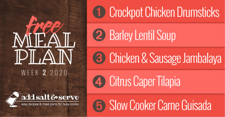 Meal Plan for Week 2, January 6-10: Crockpot Chicken Drumsticks, Barley Lentil Soup, Chicken and Sausage Jambalaya, Citrus Caper Tilapia, Carne Guisada
