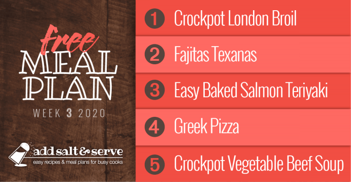 Meal Plan for January 13-17, 2020: Crockpot London Broil, Fajitas Texanas, Easy Baked Salmon Teriyaki, Greek Pizza, Crockpot Vegetable Beef Soup