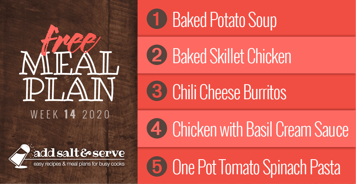 Free Meal Plan for Week 14 2020: Baked Potato Soup, Baked Skillet Chicken, Chili Cheese Burritos, Chicken with Basil Cream Sauce, One Pot Tomato Spinach Pasta