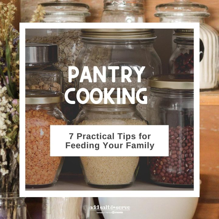 Pantry Cooking - 7 Practical Tips for Feeding Your Family