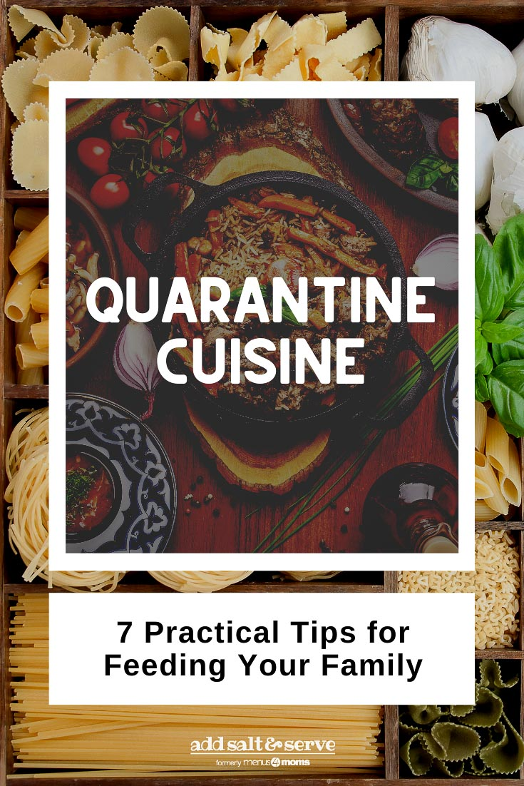 photos of food with text Quarantine Cuisine - 7 practical tips for feeding your family (Add Salt & Serve)