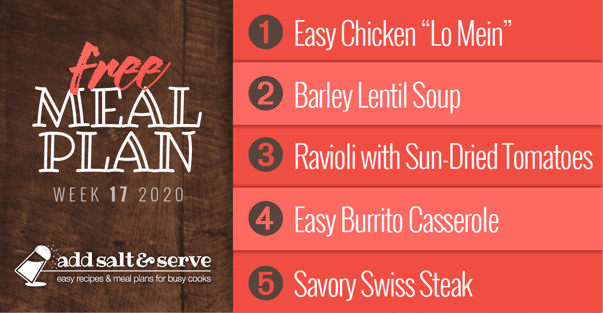 Free Meal Plan for Week 17 2020: Chicken Lo Mein, Barley Lentil Soup, Ravioli with Sun-dried Tomatoes in Cream Sauce, Easy Burrito Casserole, Savory Swiss Steak - Add Salt & Serve