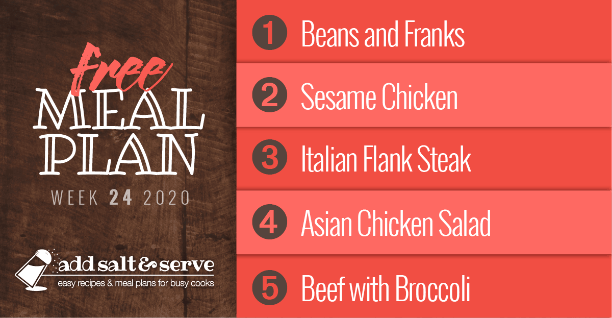 Free Meal Plan for Week 24 2020: Beans and Franks, Sesame Chicken, Italian Flank Steak, Asian Chicken Salad, Beef with Broccoli - Add Salt & Serve