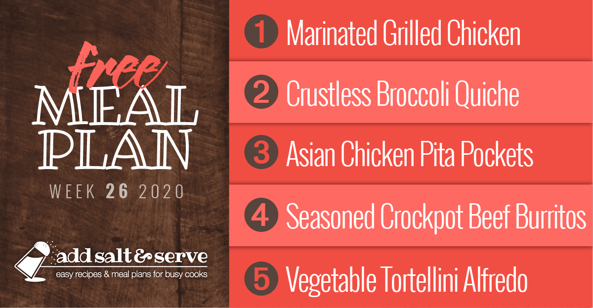 Free Meal Plan for Week 26, 2020: Marinated Grilled Chicken, Crustless Broccoli Quiche, Asian Chicken Pita Pockets, Seasoned Crockpot Beef Burritos, Vegetable Tortellini Alfredo (Add Salt & Serve)