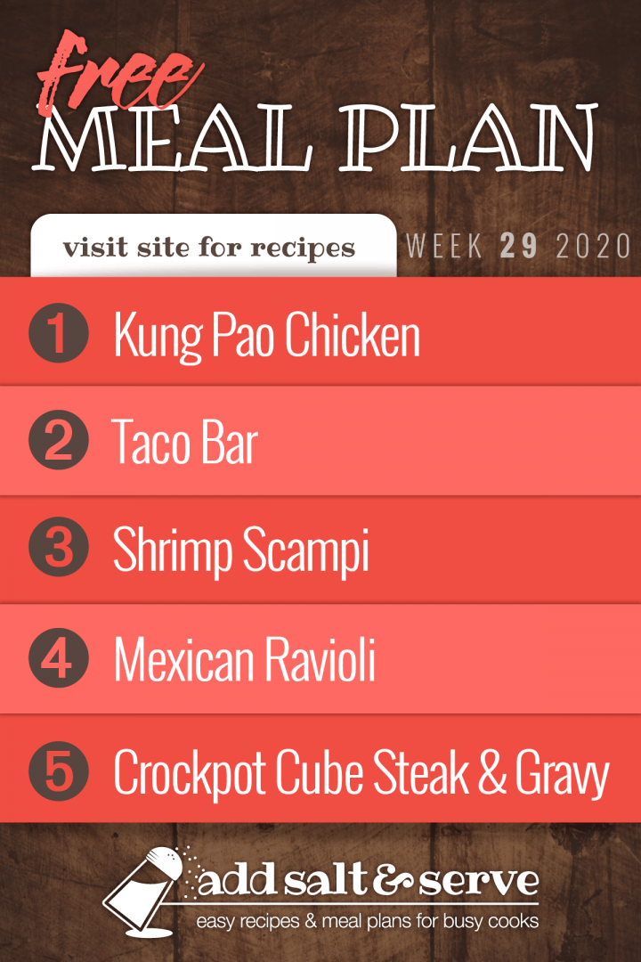 Free Meal Plan for Week 29 2020: Kung Pao Chicken, Taco Bar, Shrimp Scampi, Mexican Ravioli, Crockpot Cube Steak & GravyFree Meal Plan for Week 29 2020: Kung Pao Chicken, Taco Bar, Shrimp Scampi, Mexican Ravioli, Crockpot Cube Steak & Gravy - visit Add Salt & Serve site for recipes