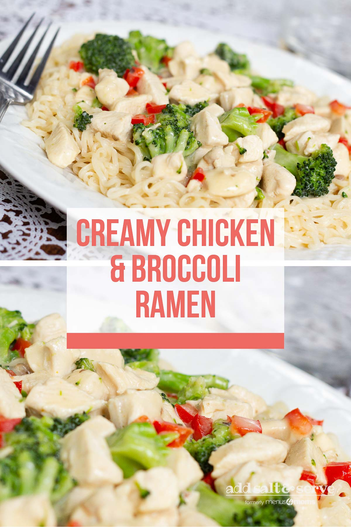 Composite image: Top is A plate with Creamy Chicken and Broccoli Ramen and a fork. Bottom is a closeup of Creamy Chicken and Broccoli Ramen. Text is Creamy Chicken & Broccoli Ramen - Add Salt & Serve logo