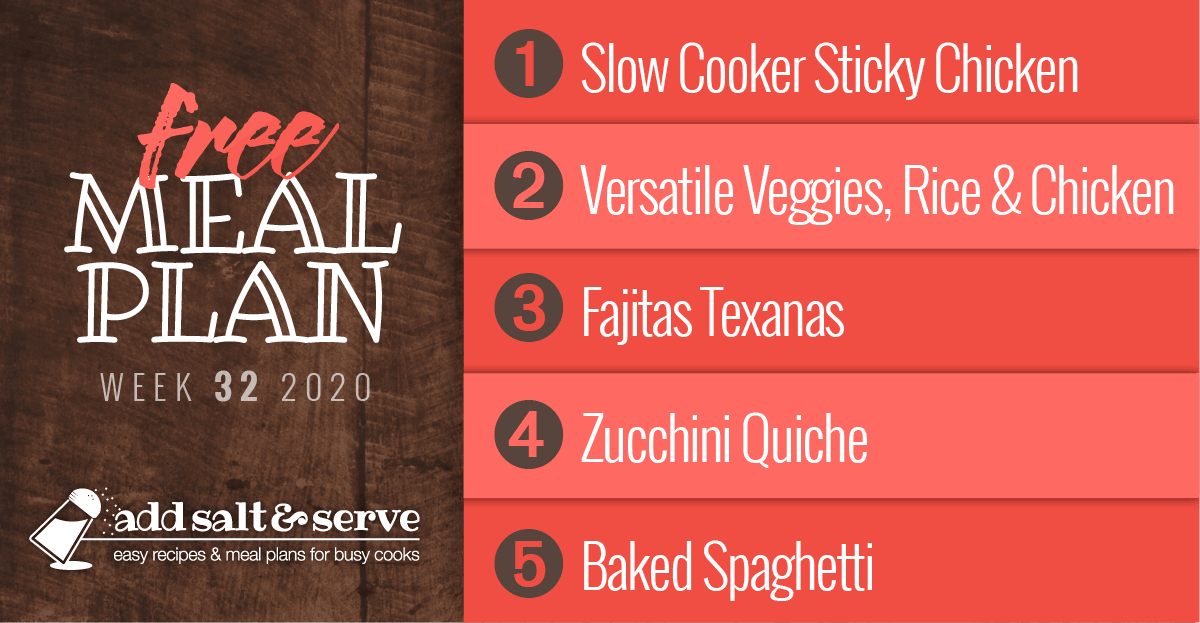 Free Meal Plan for Week 32 2020: Slow Cooker Sticky Chicken, Versatile Veggies and Rice with Chicken, Fajitas Texanas, Zucchini Quiche, Baked Spaghetti