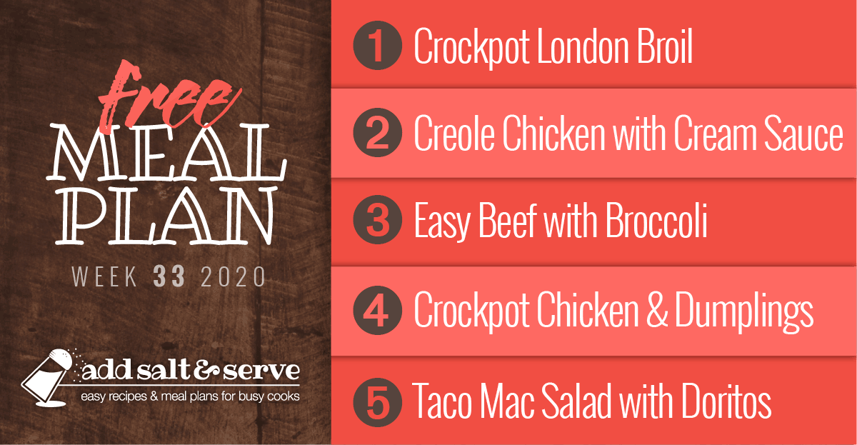 Free Meal Plan for Week 33: Crockpot London Broil, Creole Chicken with Green Chili Cream Sauce, Easy Beef with Broccoli over Rice, Easy Crockpot Chicken and Dumplings, Taco Mac Salad with Doritos