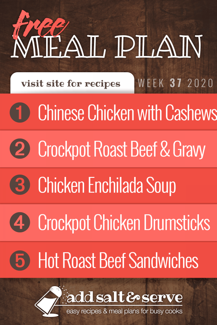 Free Meal Plan for Week 37 2020: Chinese Chicken with Cashews, Crockpot Roast Beef & Gravy, Chicken Enchilada Soup (15 Minute Meal), Crockpot Chicken Drumsticks, Open-Faced Hot Roast Beef Sandwiches - Get recipes at Add Salt and Serve website