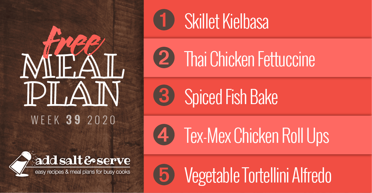 Free Meal Plan for Week 39 2020: Skillet Kielbasa, Thai Chicken Fettuccine, Spiced Fish Bake, Baked Tex-Mex Chicken Roll Ups, Vegetable Tortellini Alfredo