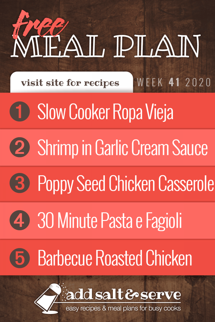 Free Meal Plan for Week 41 2020: Slow Cooker Ropa Vieja, Shrimp in Roasted Garlic Cream Sauce, Poppy Seed Chicken Casserole, Pasta e Fagioli, Barbecue Roasted Chicken - Visit Add Salt & Serve for recipes