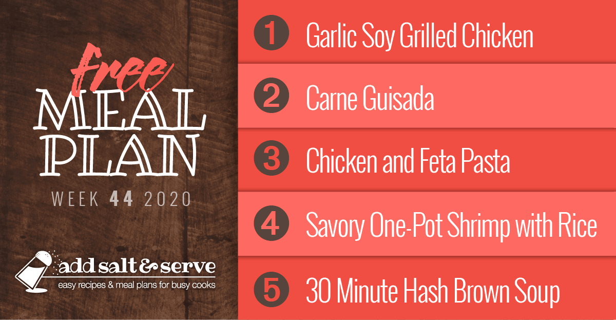 Free Meal Plan for Week 44 2020: Grilled Chicken with Garlic Soy Marinade, Carne Guisada, Chicken and Feta with Bow Tie Pasta, Savory One-Pot Shrimp with Rice, 30 Minute Hash Brown Soup