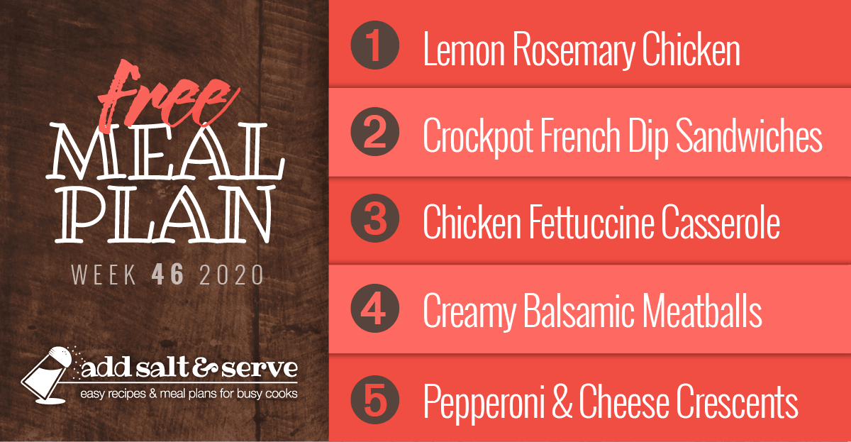 Free Meal Plan for Week 46 2020: Lemon Rosemary Chicken, Crockpot French Dip Sandwiches, Shortcut Chicken Fettuccine Casserole, Creamy Balsamic Meatballs over Egg Noodles, Pepperoni and Cheese Crescents