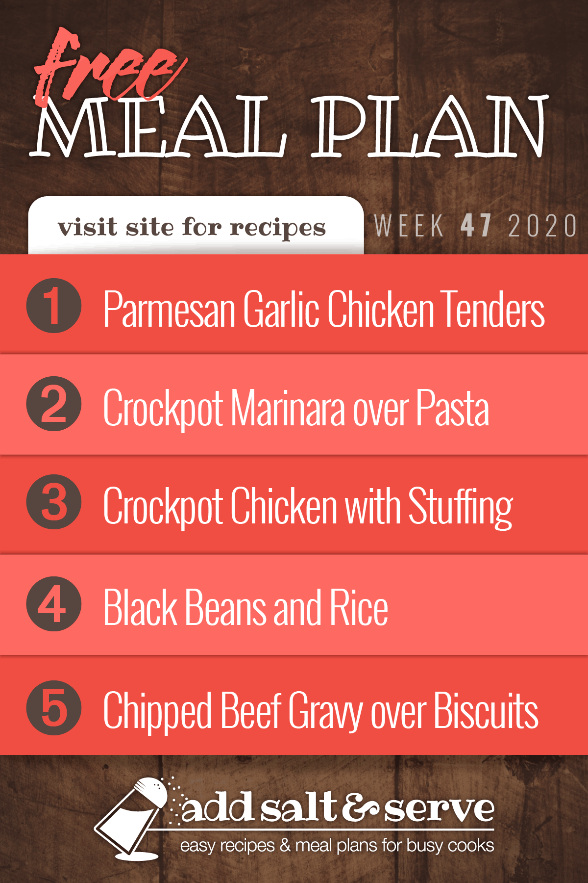 Free Meal Plan for Week 47 2020: Baked Parmesan Garlic Chicken Tenders, Crockpot Marinara over Pasta, Crockpot Chicken with Stuffing, Quick & Easy Black Beans and Rice, Chipped Beef Gravy over Biscuits - Visit Add Salt & Serve for recipes