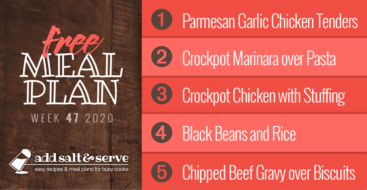 Free Meal Plan for Week 47 2020: Baked Parmesan Garlic Chicken Tenders, Crockpot Marinara over Pasta, Crockpot Chicken with Stuffing, Quick & Easy Black Beans and Rice, Chipped Beef Gravy over Biscuits