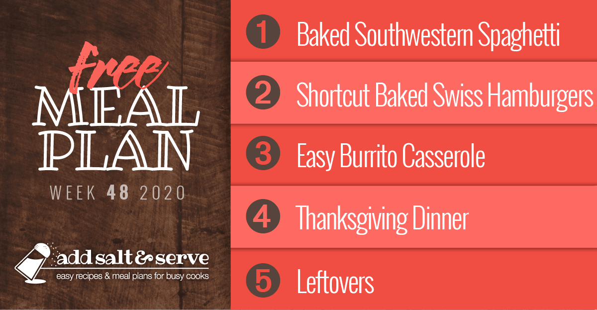 Free Meal Plan for Week 48 2020: Baked Southwestern Spaghetti, Shortcut Baked Swiss Hamburgers, Easy Burrito Casserole, Thanksgiving Dinner, Leftovers