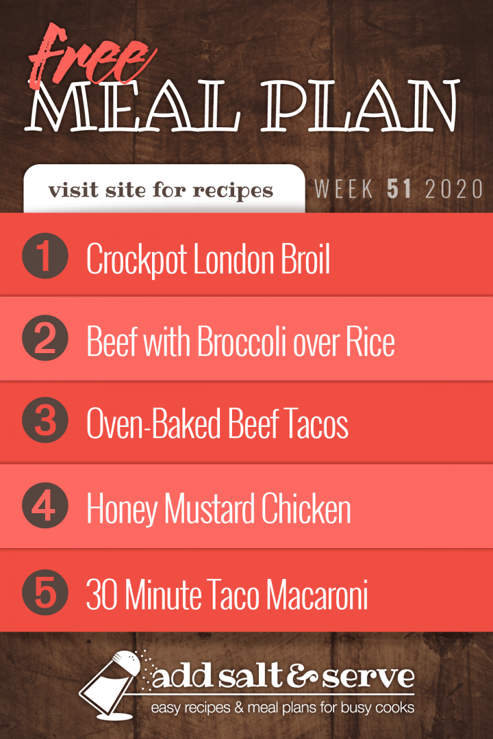 Free Meal Plan for Week 51 2020: Crockpot London Broil, Beef with Broccoli over Rice, Oven-Baked Beef Tacos, Honey Mustard Chicken, 30 Minute Taco Macaroni - Visit Add Salt & Serve for Recipes