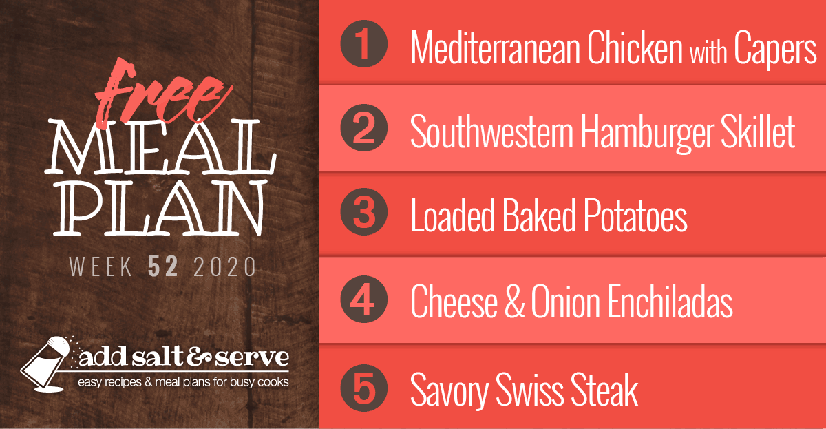 Free Meal Plan for Week 52 2020: Mediterranean Chicken with Capers, Southwestern Hamburger Skillet, Loaded Baked, Cheese & Onion Enchiladas Potatoes, Savory Swiss Steak