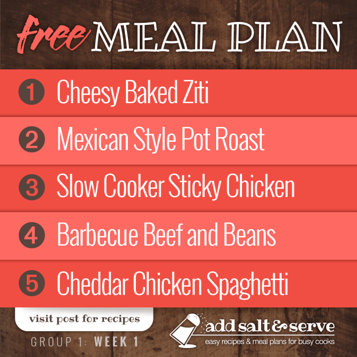 Free Meal Plan for Group 1: Week 1 - Cheesy Baked Ziti, Mexican Style Pot Roast, Slow Cooker Sticky Chicken, Barbecue Beef and Beans, Cheddar Chicken Spaghetti - visit post for recipes
