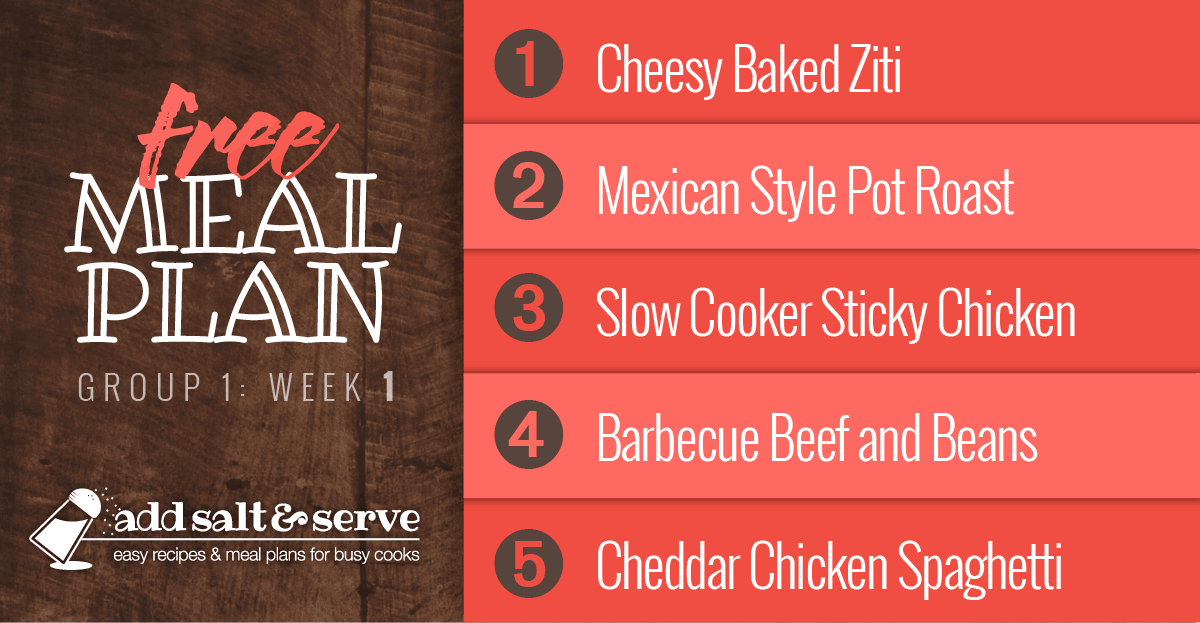 Free Meal Plan for Group 1: Week 1 - Cheesy Baked Ziti, Mexican Style Pot Roast, Slow Cooker Sticky Chicken, Barbecue Beef and Beans, Cheddar Chicken Spaghetti