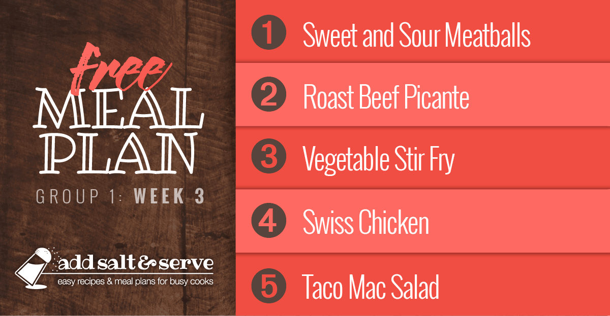 Free Meal Plan for Week 3 (Group 1): Sweet & Sour Meatballs, Roast Beef Picante, Vegetable Stir Fry, Baked Swiss Chicken, Taco Mac Salad