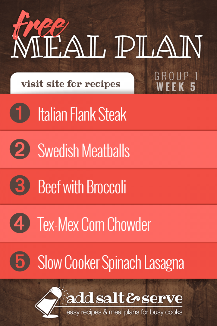 Meal Plan for Week 5 (Group 1): Italian Flank Steak, Swedish Meatballs, Beef with Broccoli, Chicken Corn Chowder, Spinach Lasagna