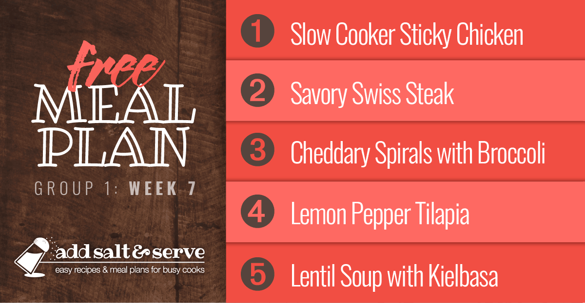Meal Plan for Week 7 (Group 1): Slow Cooker Sticky Chicken, Savory Swiss Steak, Cheddary Spirals & Broccoli, Lemon Pepper Tilapia, Lentil Soup with Kielbasa