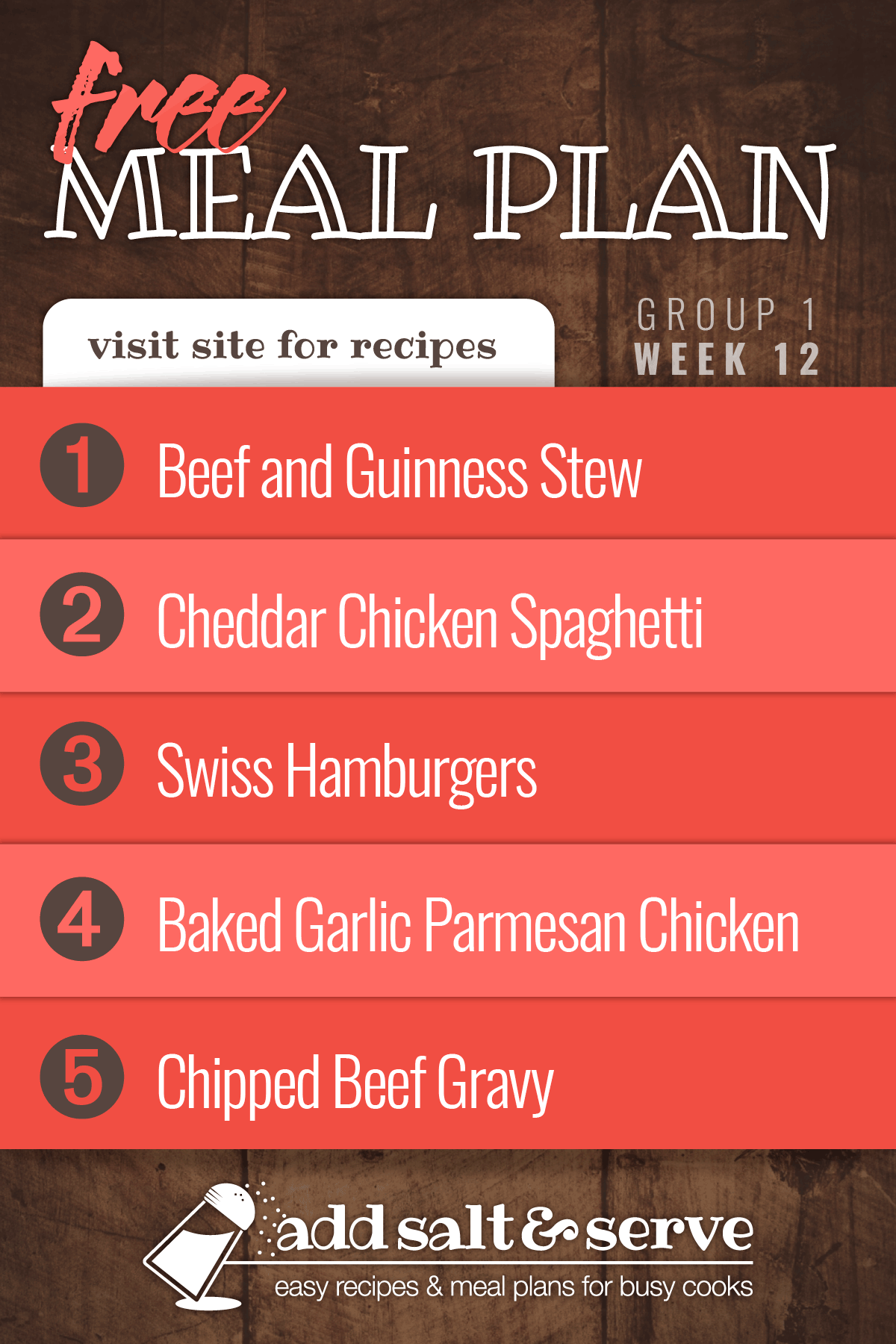 Free Meal Plan for Week 12 (Group 1): Beef and Guinness Stew over Mashed Potatoes, Cheddar Chicken Spaghetti, Swiss Hamburgers, Baked Garlic Parmesan Chicken, Chipped Beef Gravy and Buttermilk Biscuits - visit Add Salt & Serve for recipes