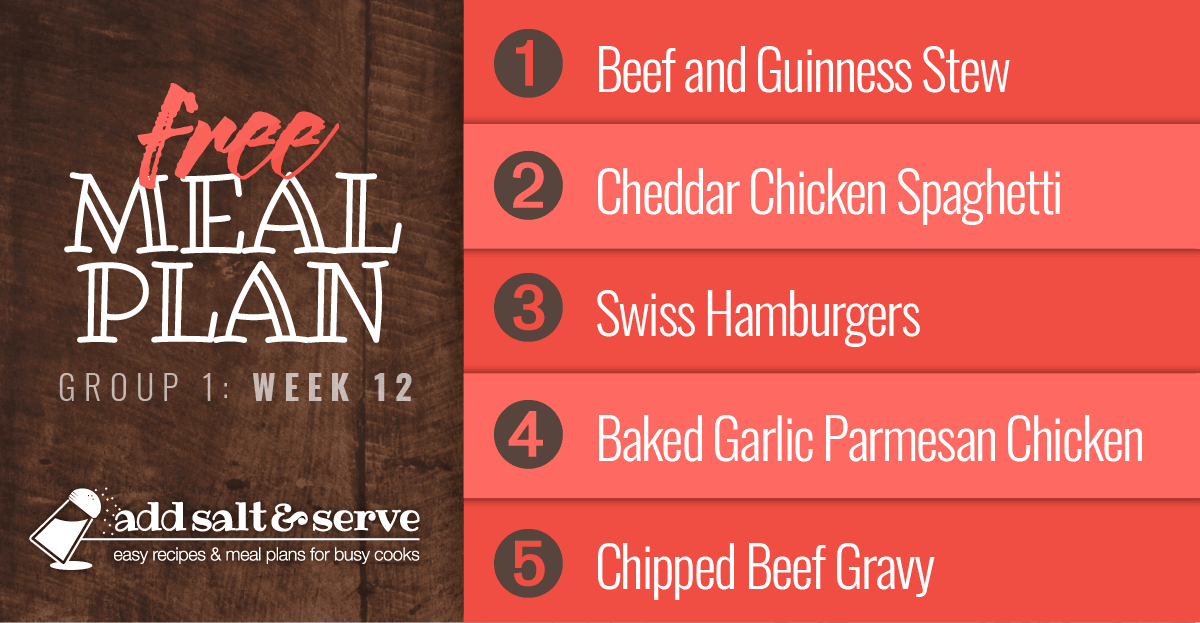 Free Meal Plan for Week 12 (Group 1): Beef and Guinness Stew over Mashed Potatoes, Cheddar Chicken Spaghetti, Swiss Hamburgers, Baked Garlic Parmesan Chicken, Chipped Beef Gravy and Buttermilk Biscuits