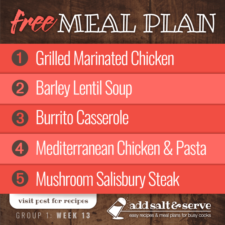 Free Meal Plan for Week 13 (Group 1): Grilled Marinated Chicken, Barley Lentil Soup, Burrito Casserole, Mediterranean Chicken and Pasta, Mushroom Salisbury Steak