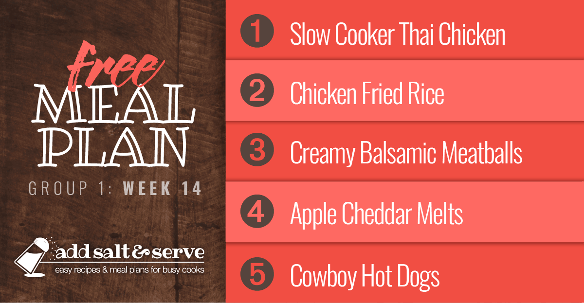 Free Meal Plan for Week 14 (Group 1): Slow Cooker Thai Chicken, Chicken Fried Rice, Creamy Balsamic Meatballs, Open-face Apple Cheddar Sandwiches, Cowboy Hot Dogs