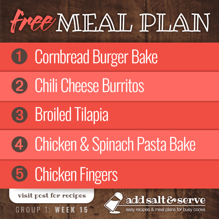 Free meal Plan for Week 15 (Group 1): Cornbread Burger Bake, Chili Cheese Burritos, Broiled Tilapia, Chicken and Spinach Pasta Bake, Chicken Fingers