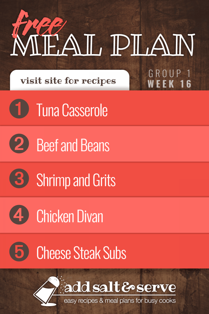 Free Meal Plan for Week 16 (Group 1): Tuna Casserole, Beef and Beans, Shrimp with Red Peppers and Grits, Chicken Divan, Cheese Steak Subs
