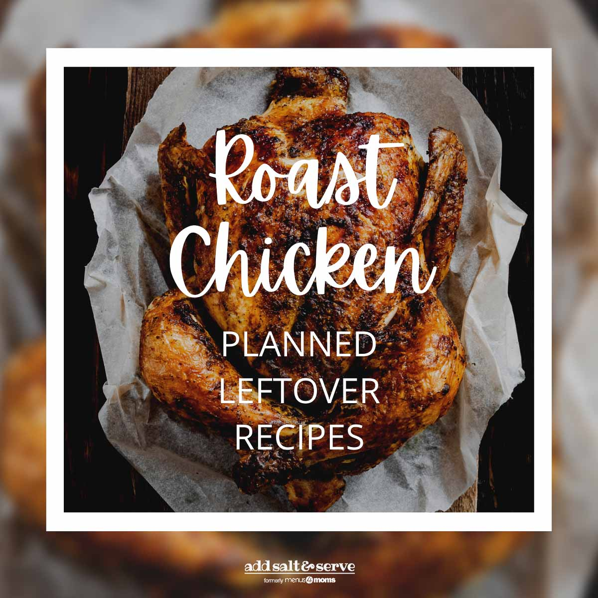 Roast Chicken Planned Leftover Recipes