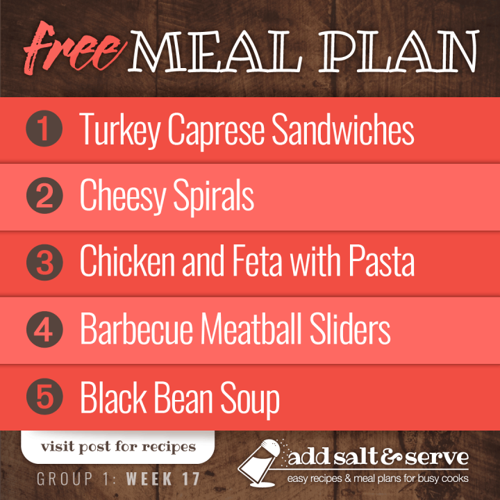 Free Meal Plan for Week 17 (Group 1): Turkey Caprese Sandwiches, Cheesy Spirals, Chicken and Feta with Bow Tie Pasta, Barbecue Meatball Sliders, and Black Bean Soup